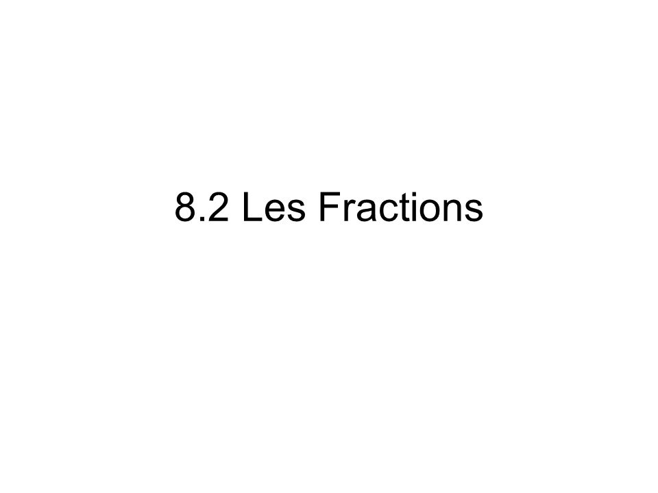 8.2 Les Fractions