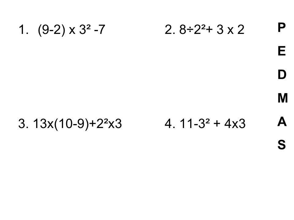 P E D M A S (9-2) x 3² -7 2. 8÷2²+ 3 x 2 3. 13x(10-9)+2²x3 4. 11-3² + 4x3