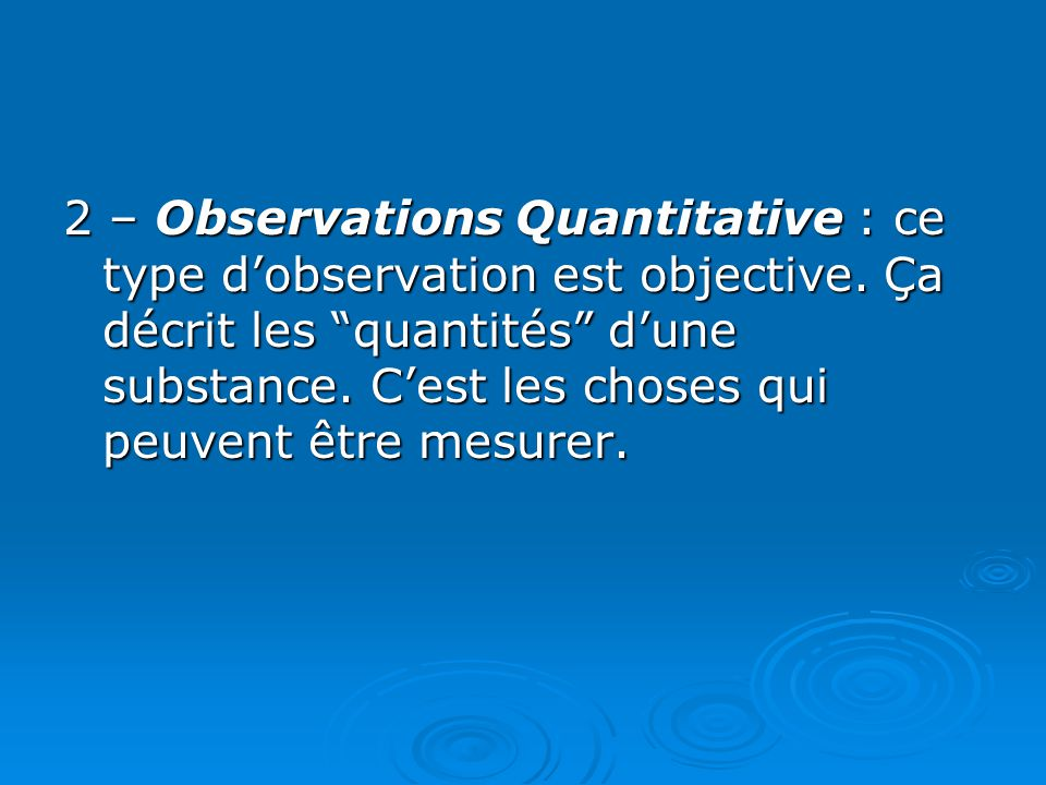 2 – Observations Quantitative : ce type d'observation est objective