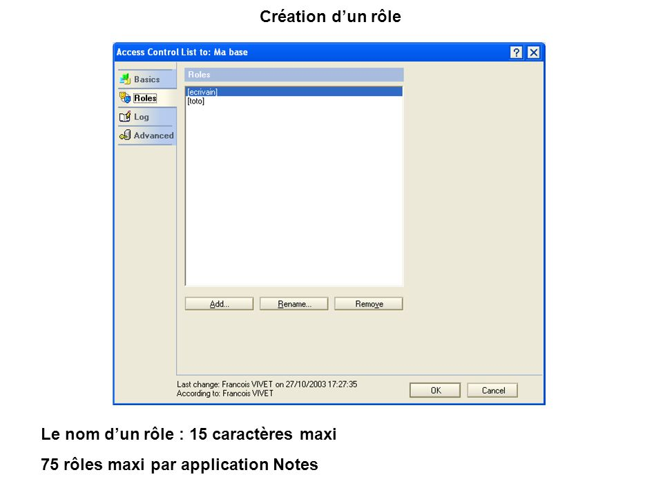Création d'un rôle Le nom d'un rôle : 15 caractères maxi 75 rôles maxi par application Notes