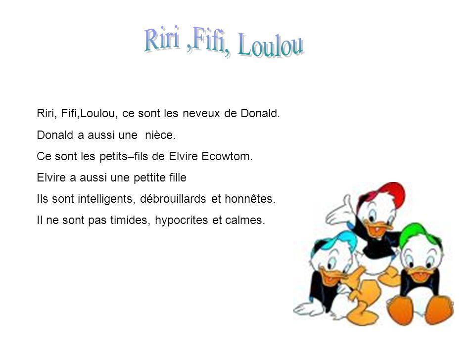 Riri ,Fifi, Loulou Riri, Fifi,Loulou, ce sont les neveux de Donald.