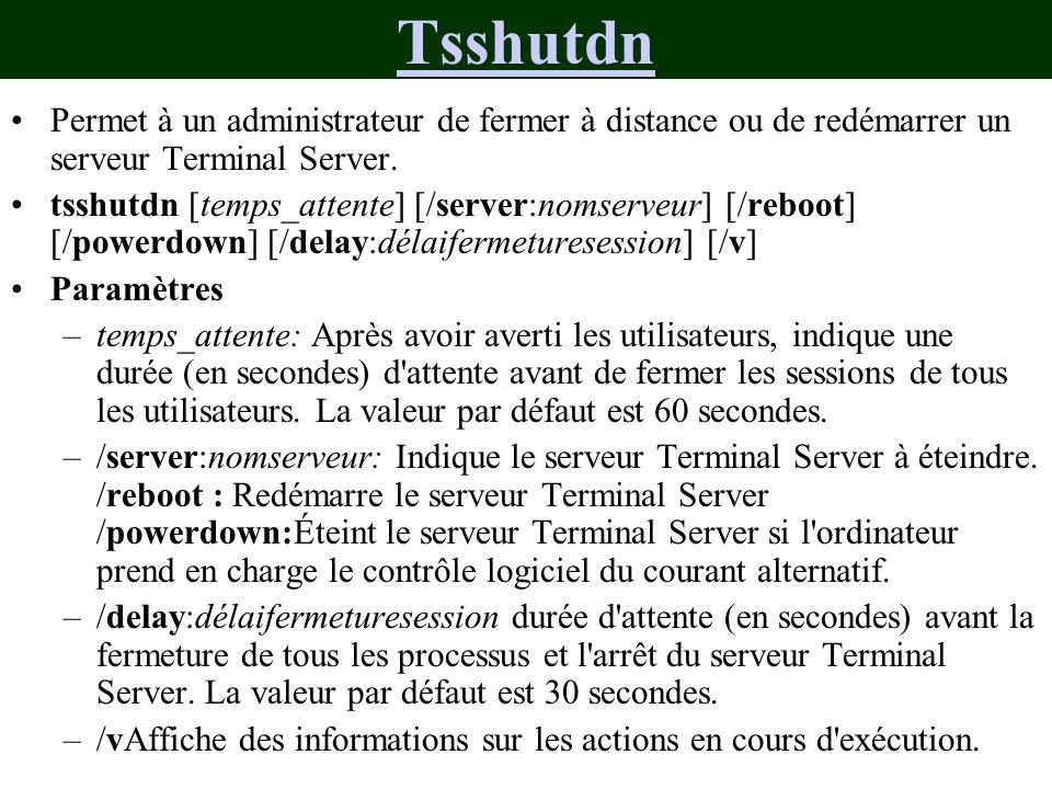 Tsshutdn Permet à un administrateur de fermer à distance ou de redémarrer un serveur Terminal Server.