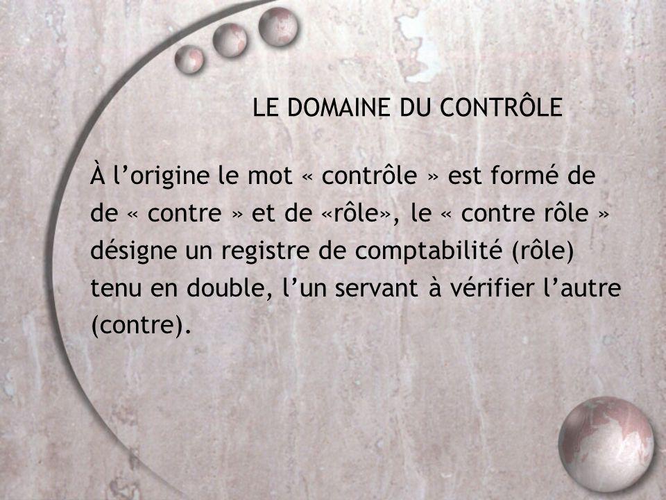 LE DOMAINE DU CONTRÔLE À l'origine le mot « contrôle » est formé de. de « contre » et de «rôle», le « contre rôle »