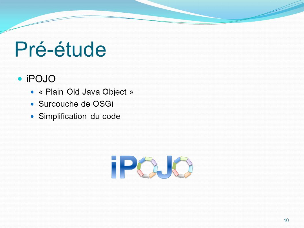 Pré-étude iPOJO « Plain Old Java Object » Surcouche de OSGi