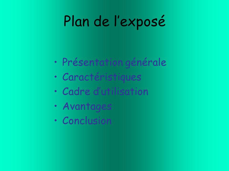 Plan de l'exposé Présentation générale Caractéristiques