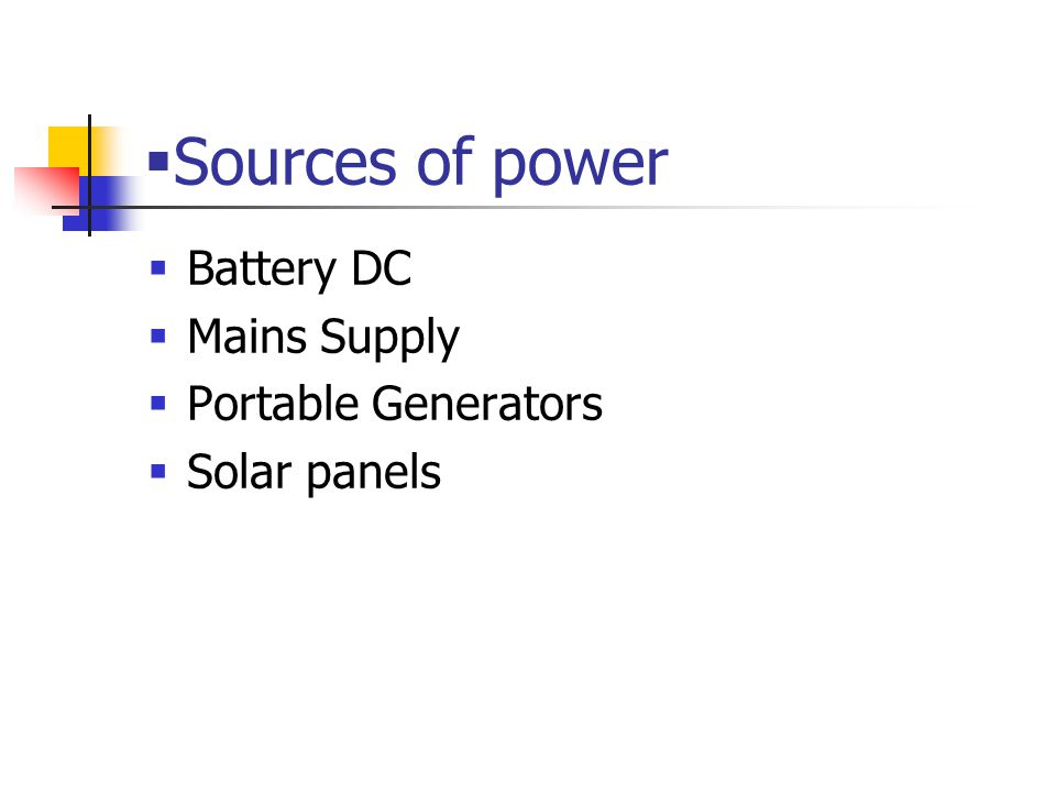 Sources of power Battery DC Mains Supply Portable Generators