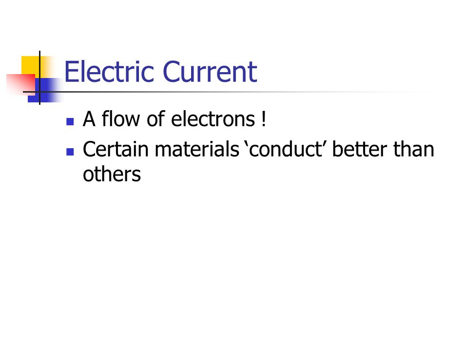 Electric Current A flow of electrons !