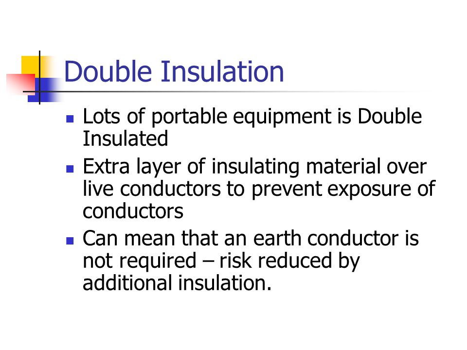 Double Insulation Lots of portable equipment is Double Insulated