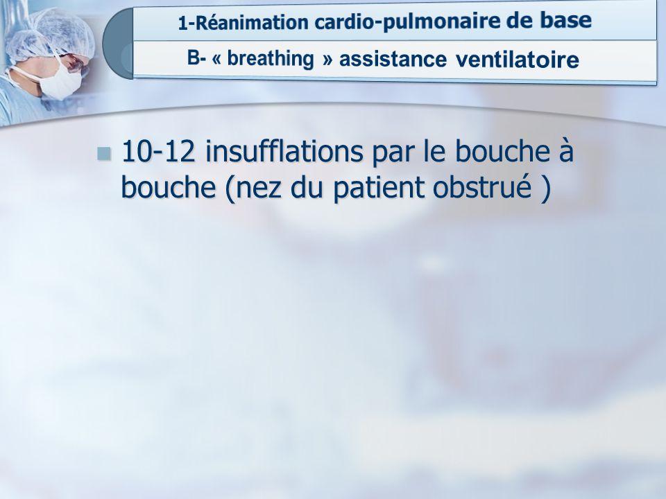 10-12 insufflations par le bouche à bouche (nez du patient obstrué )