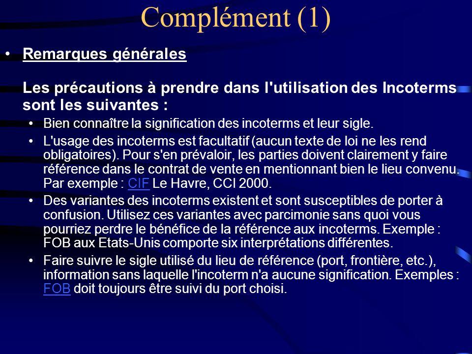 Complément (1) Remarques générales Les précautions à prendre dans l utilisation des Incoterms sont les suivantes :