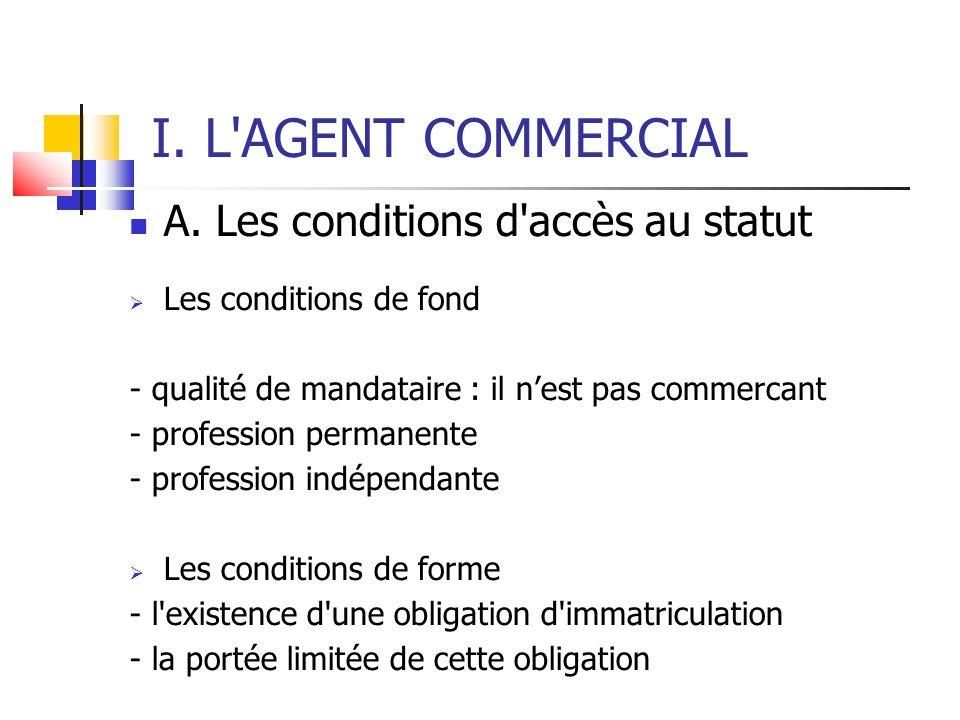 I. L AGENT COMMERCIAL A. Les conditions d accès au statut