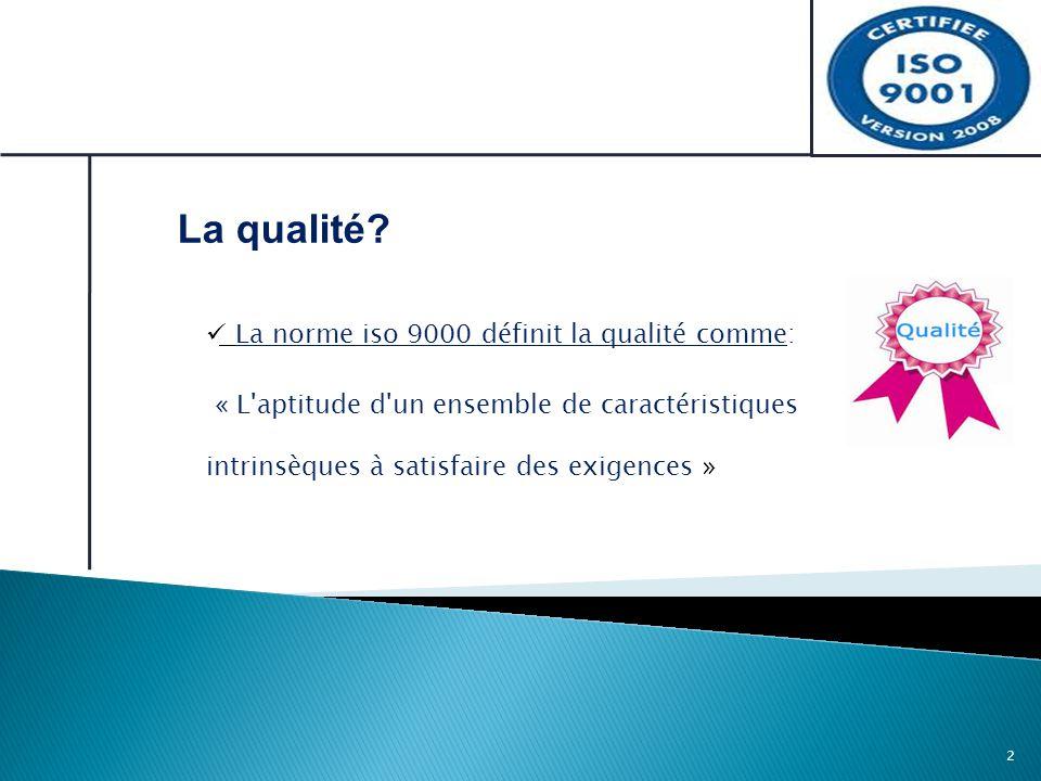 La qualité La norme iso 9000 définit la qualité comme:
