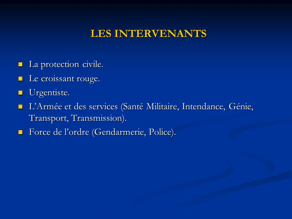 LES INTERVENANTS La protection civile. Le croissant rouge. Urgentiste.