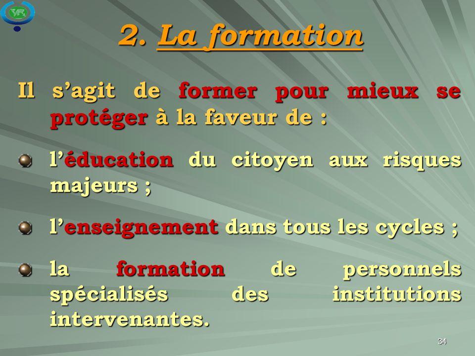 2. La formation Il s'agit de former pour mieux se protéger à la faveur de : l'éducation du citoyen aux risques majeurs ;