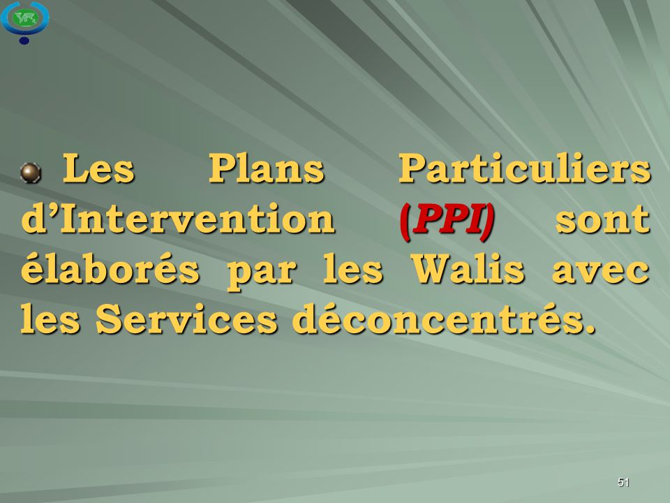 Les Plans Particuliers d'Intervention (PPI) sont élaborés par les Walis avec les Services déconcentrés.