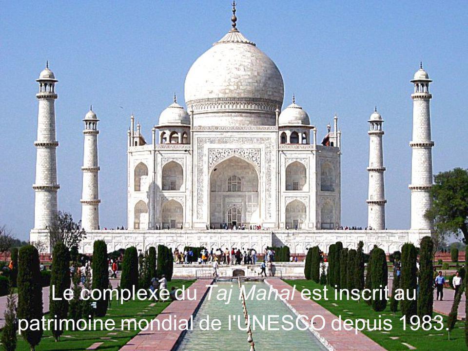 Le complexe du Taj Mahal est inscrit au patrimoine mondial de l UNESCO depuis 1983.