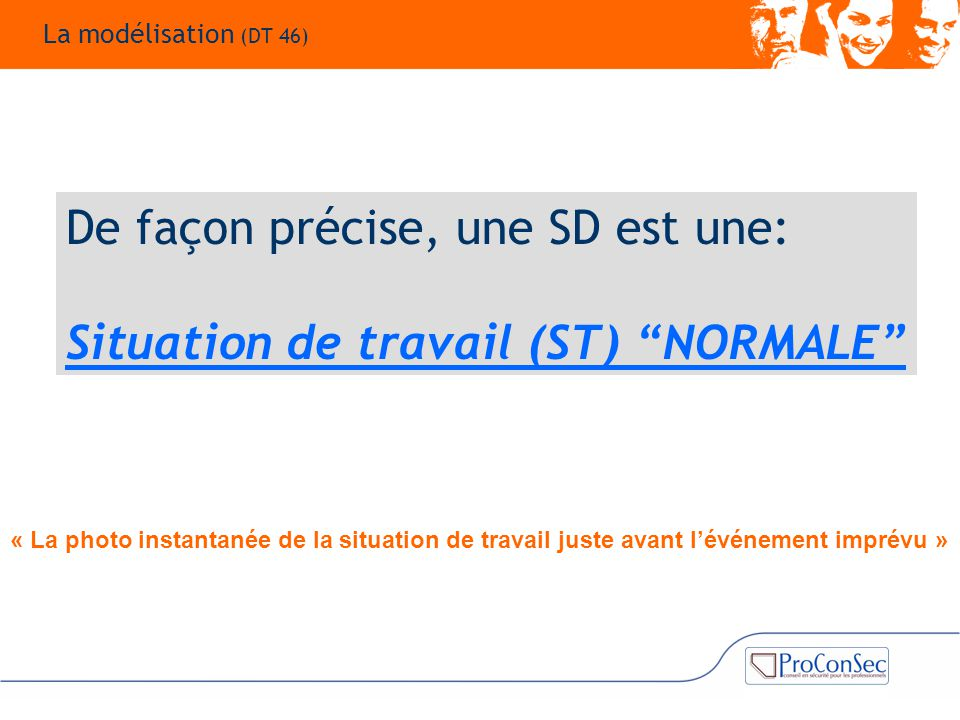 De façon précise, une SD est une: Situation de travail (ST) NORMALE
