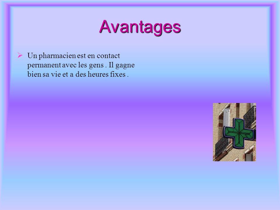 Avantages Un pharmacien est en contact permanent avec les gens .