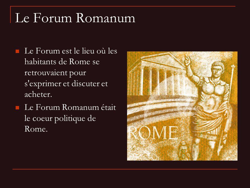 Le Forum Romanum Le Forum est le lieu où les habitants de Rome se retrouvaient pour s exprimer et discuter et acheter.