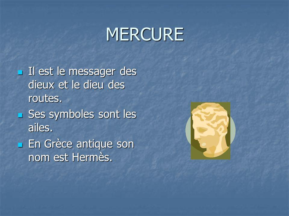 MERCURE Il est le messager des dieux et le dieu des routes.