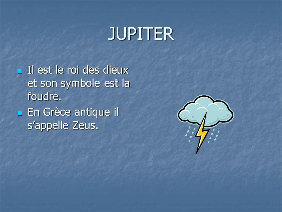 JUPITER Il est le roi des dieux et son symbole est la foudre.