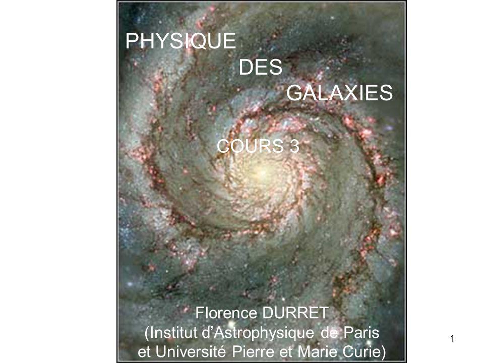 PHYSIQUE DES GALAXIES COURS 3 Florence DURRET