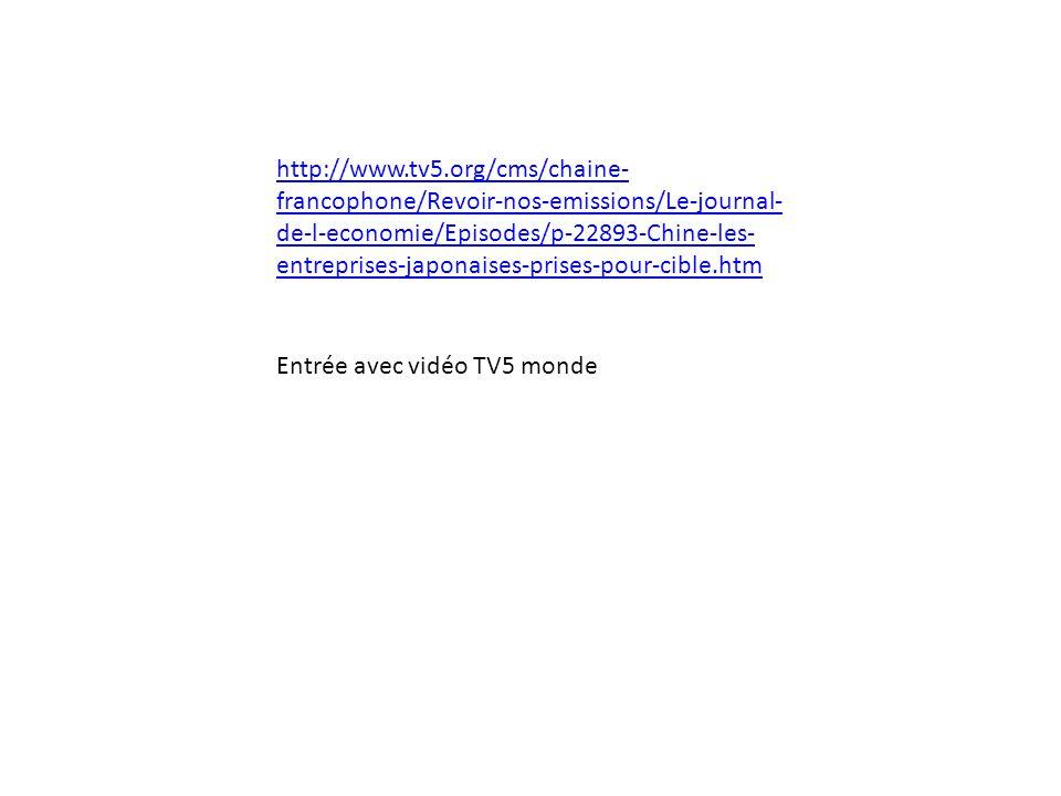 http://www.tv5.org/cms/chaine-francophone/Revoir-nos-emissions/Le-journal-de-l-economie/Episodes/p-22893-Chine-les-entreprises-japonaises-prises-pour-cible.htm