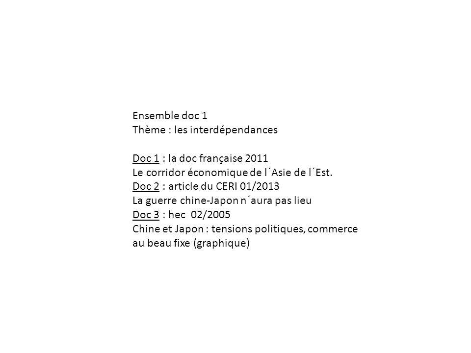 Ensemble doc 1 Thème : les interdépendances Doc 1 : la doc française 2011 Le corridor économique de l´Asie de l´Est. Doc 2 : article du CERI 01/2013