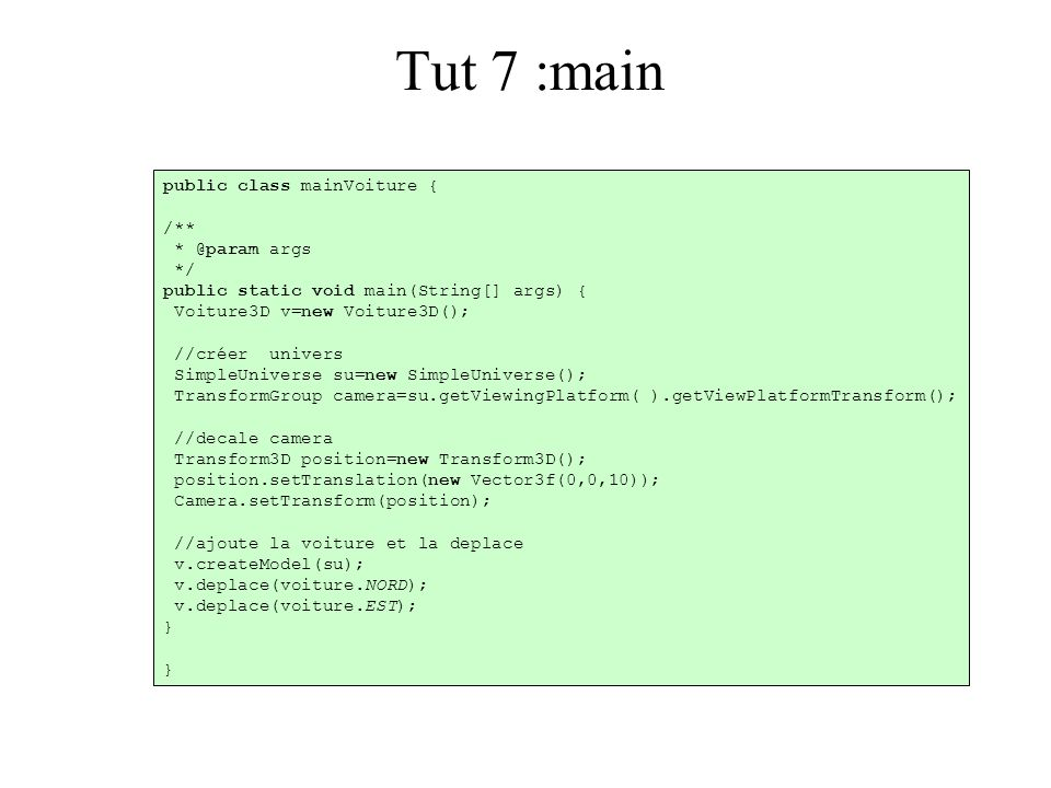 Tut 7 :main public class mainVoiture { /** * @param args */