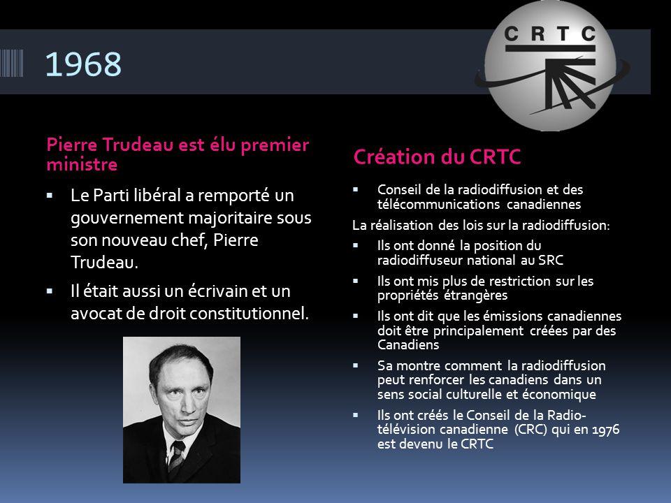 1968 Création du CRTC Pierre Trudeau est élu premier ministre