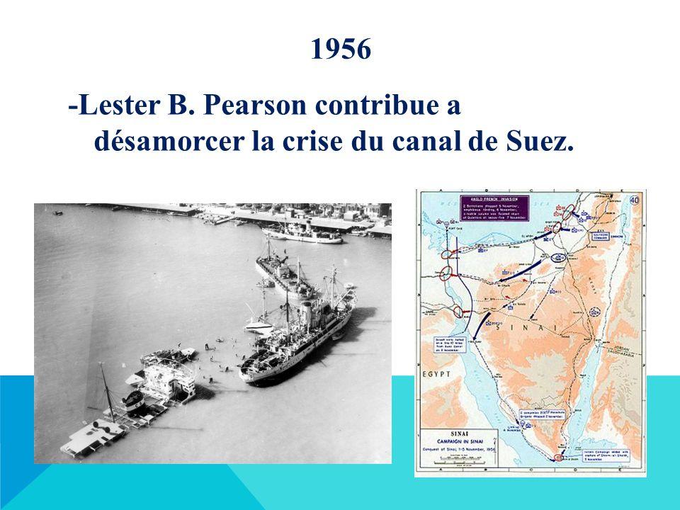 1956 -Lester B. Pearson contribue a désamorcer la crise du canal de Suez.