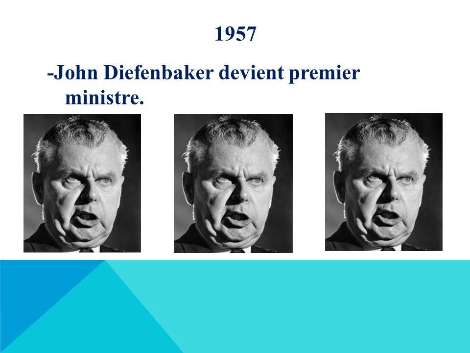 1957 -John Diefenbaker devient premier ministre.
