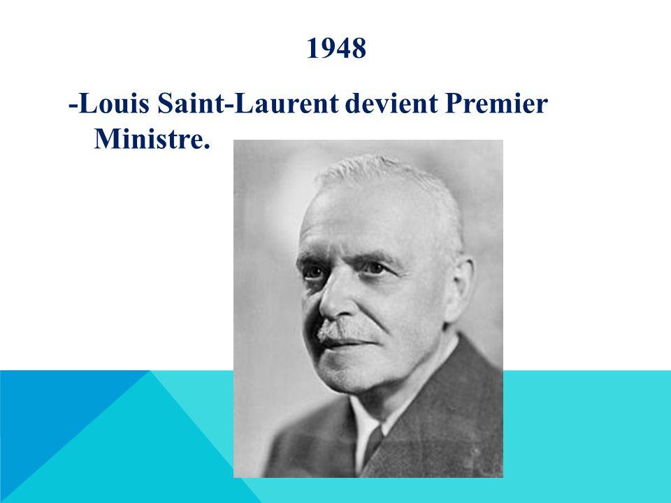 1948 -Louis Saint-Laurent devient Premier Ministre.