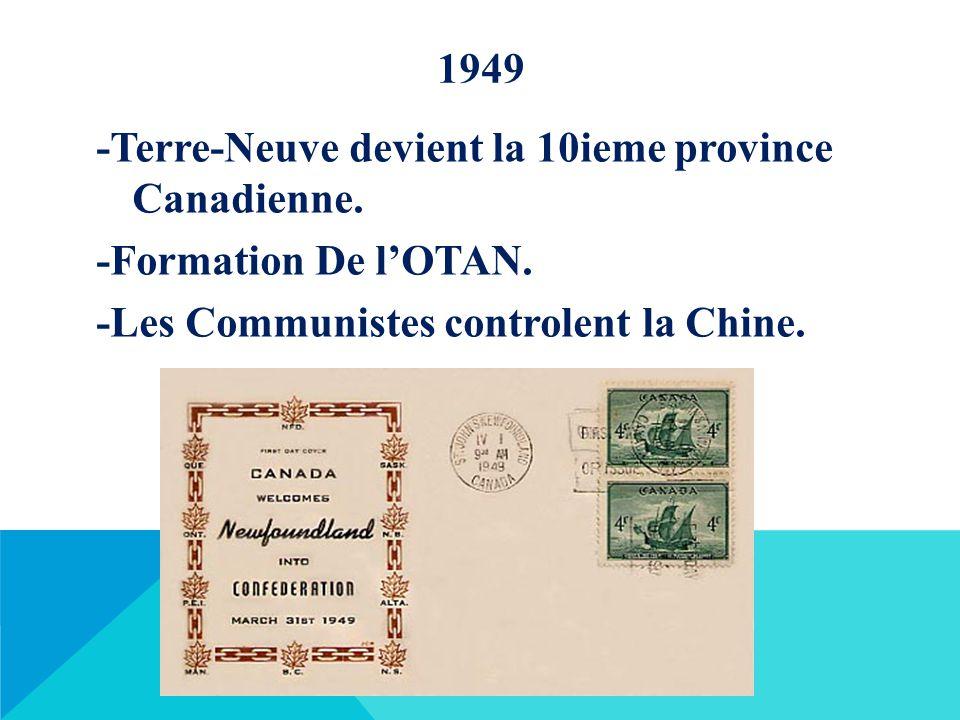 1949 -Terre-Neuve devient la 10ieme province Canadienne.