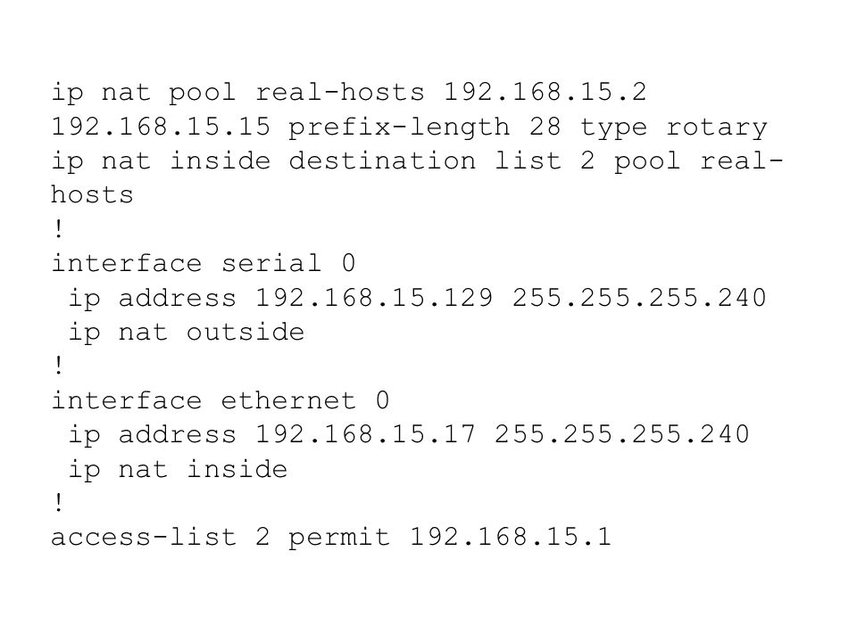 ip nat pool real-hosts 192.168.15.2 192.168.15.15 prefix-length 28 type rotary