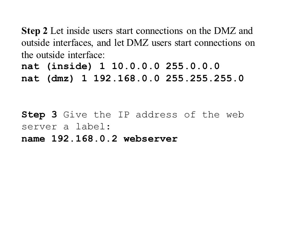 Step 2 Let inside users start connections on the DMZ and outside interfaces, and let DMZ users start connections on the outside interface: