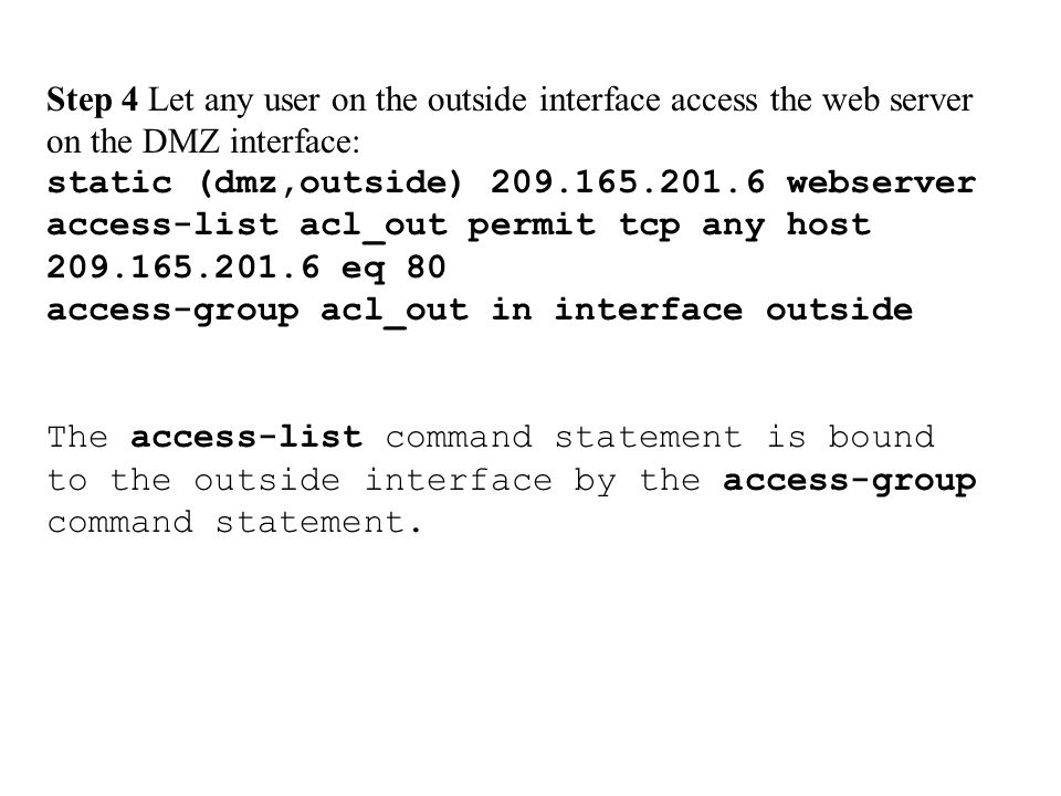 Step 4 Let any user on the outside interface access the web server on the DMZ interface:
