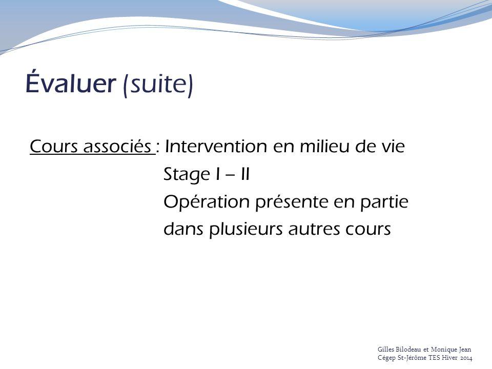 Évaluer (suite) Cours associés : Intervention en milieu de vie Stage I – II Opération présente en partie dans plusieurs autres cours