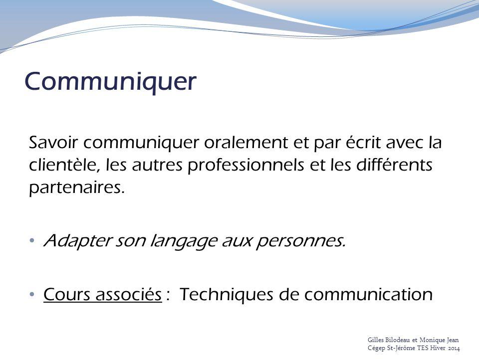 Communiquer Savoir communiquer oralement et par écrit avec la clientèle, les autres professionnels et les différents partenaires.