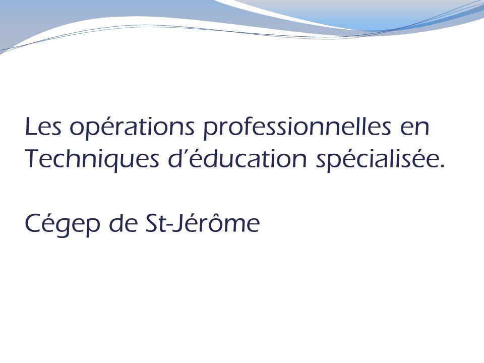 Les opérations professionnelles en Techniques d'éducation spécialisée