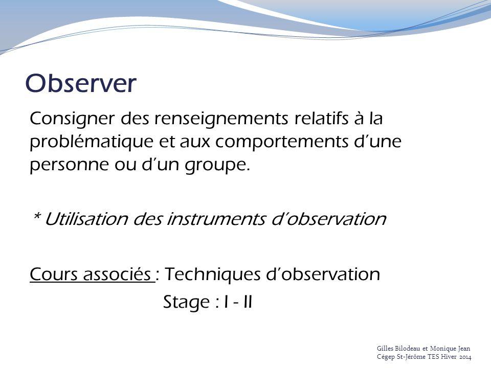 Observer Consigner des renseignements relatifs à la problématique et aux comportements d'une personne ou d'un groupe.