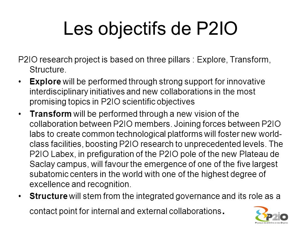 Les objectifs de P2IO P2IO research project is based on three pillars : Explore, Transform, Structure.
