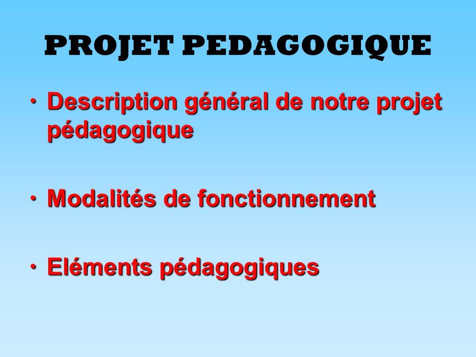 PROJET PEDAGOGIQUE Description général de notre projet pédagogique