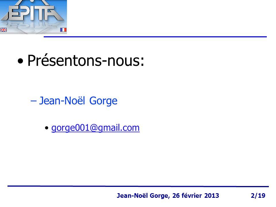 Présentons-nous: Jean-Noël Gorge gorge001@gmail.com