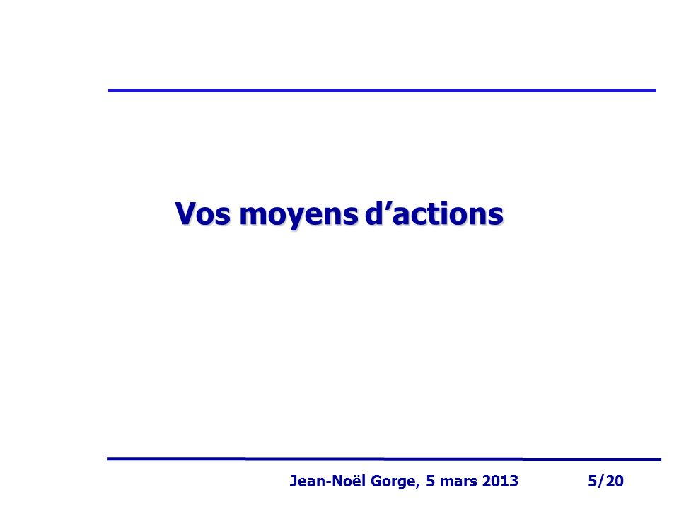 Vos moyens d'actions