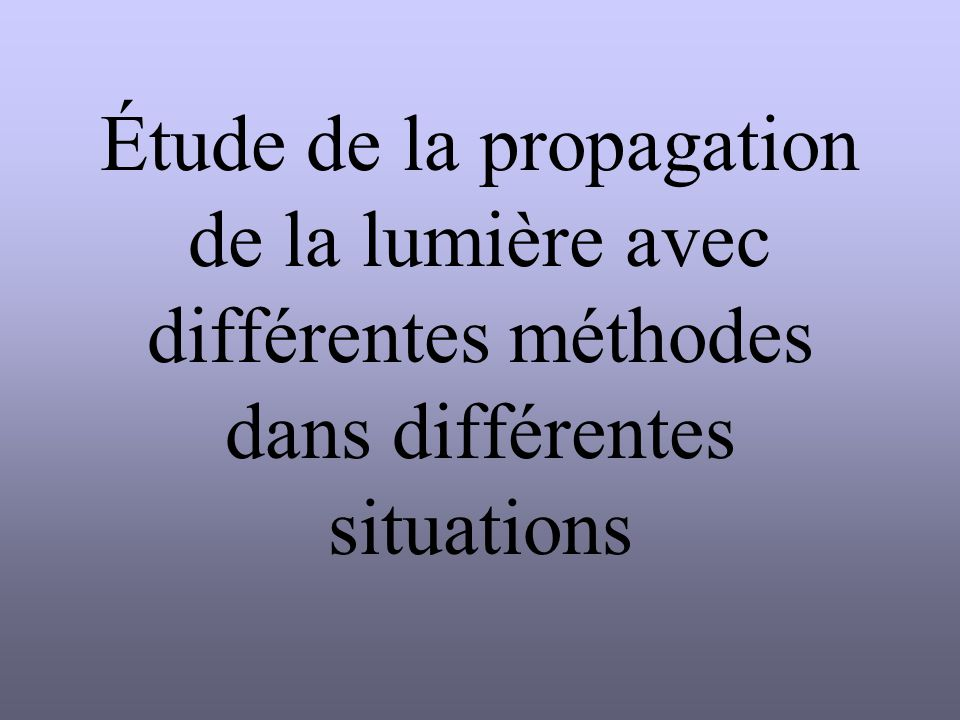 Étude de la propagation de la lumière avec différentes méthodes dans différentes situations
