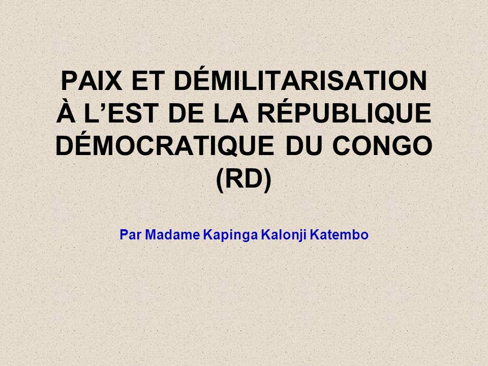 PAIX ET DÉMILITARISATION À L'EST DE LA RÉPUBLIQUE DÉMOCRATIQUE DU CONGO (RD) Par Madame Kapinga Kalonji Katembo