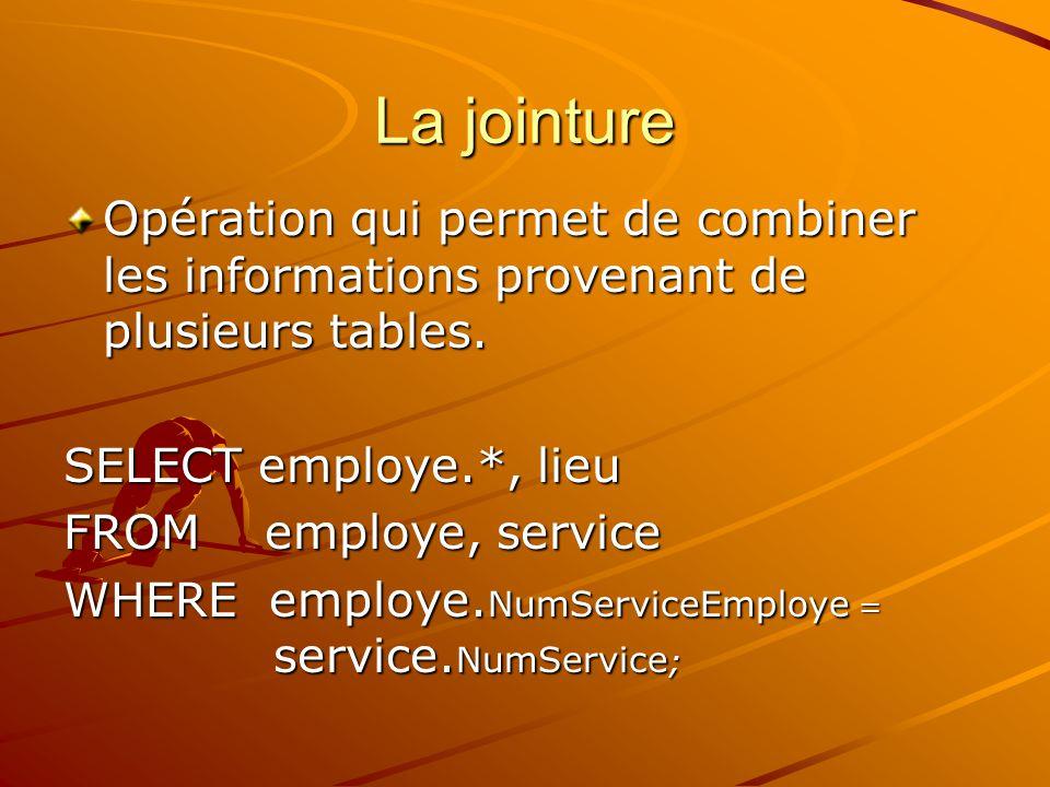 La jointure Opération qui permet de combiner les informations provenant de plusieurs tables. SELECT employe.*, lieu.