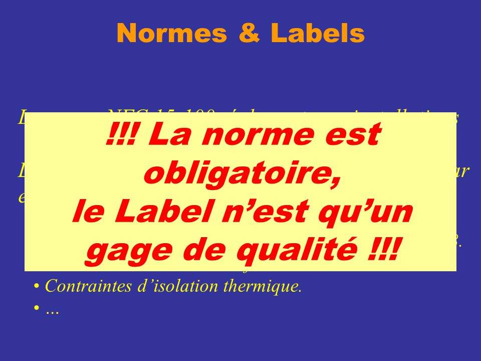 !!! La norme est obligatoire, le Label n'est qu'un gage de qualité !!!