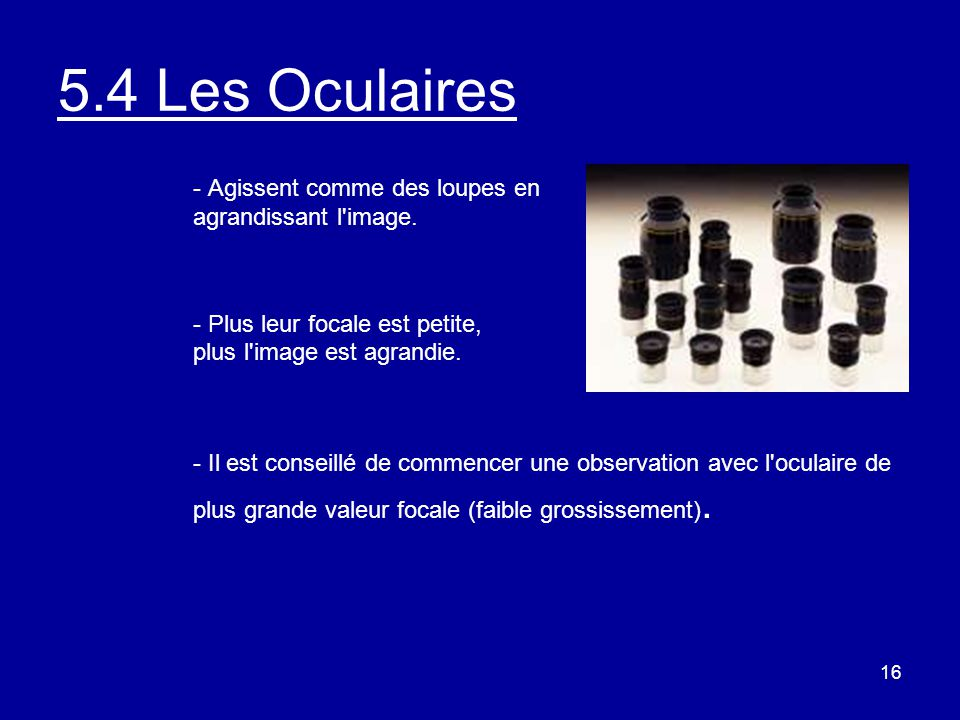 5.4 Les Oculaires - Agissent comme des loupes en agrandissant l image.